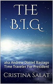 The B.I.G   aka Andrew Daniel Basiago Time Traveler For President