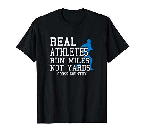 Real Athletes Run Miles Not Yards Cross Country Runner Gift T-Shirt