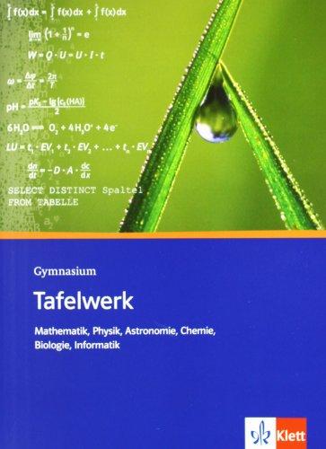 Tafelwerk Mathematik, Physik, Astronomie, Chemie, Biologie, Informatik. Formeln, Daten, Tabellen: Formelsammlung (flexibler Einband) Klassen 8-13: Formel - Daten - Tabellen