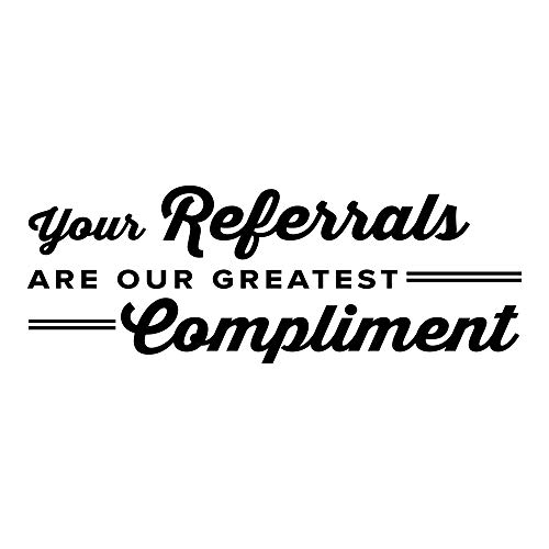Your Referrals Are Our Greatest Compliment. - 0315 - Home Decor - Wall Decor - Chiropractic - Health - Thank you - Business