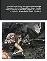 Empire of Dragons: An Adult Coloring Book Features Over 30 Pages Giant Super Jumbo Large Designs of the Dark Empire of Dragons to Color for Stress Relief (Book Edition:2)