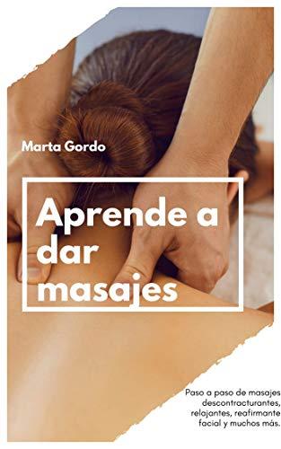 Aprende a dar masajes: Paso a paso de masajes descontracturantes, relajantes, reafirmante facial y muchos más.