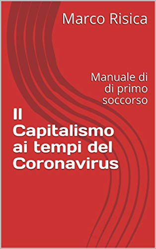 Il Capitalismo ai tempi del Coronavirus: Manuale di di primo soccorso