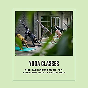 Yoga Classes - Nice Background Music For Meditation Halls & Group Yoga