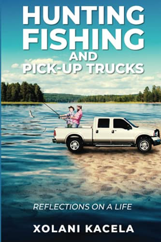 Hunting, Fishing, and Pickup Trucks: Reflections on a Life