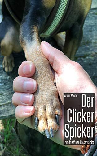 Der Clicker Spicker zum frustfreien Clickertraining: Clickertraining für Hunde | Antworten auf häufigsten Fragen zum Clicker Training | schnelles und einfaches Nachschlagen | auch für Anfänger