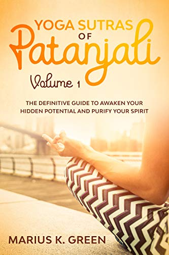 Yoga Sutras of Patanjali: The Definitive Guide to Awaken Your Hidden Potential and Purify Your Spirit – Volume One (Mindfulness Meditation Benefits Book 3) (English Edition)