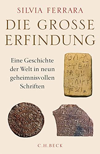 Die große Erfindung: Eine Geschichte der Welt in neun geheimnisvollen Schriften