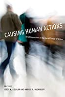 Causing Human Actions: New Perspectives on the Causal Theory of Action (A Bradford Book)
