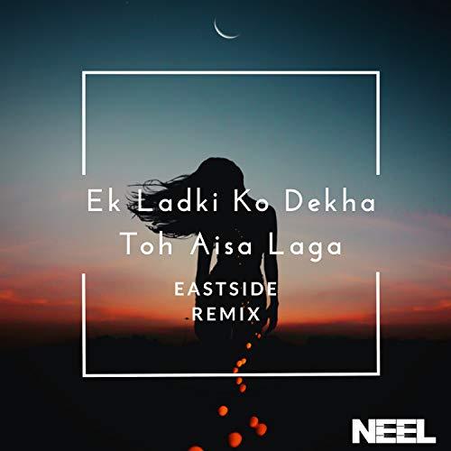 Ek Ladki Ko Dekha Toh Aisa Laga (Eastside Remix)