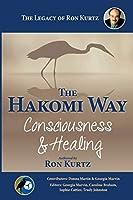 The Hakomi Way: Consciousness & Healing: The Legacy of Ron Kurtz
