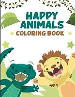 Happy Animals Coloring Book: A Cute Animals Coloring Book for Kids (Coloring Book for Toddlers)
