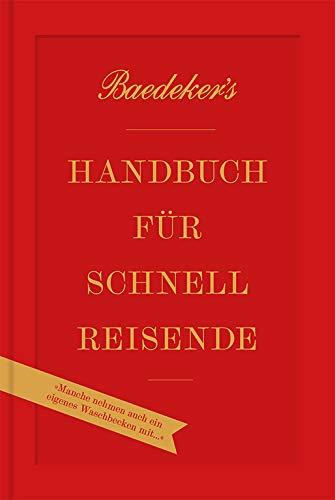 Baedeker's Handbuch für Schnellreisende: »Manche nehmen auch ein eigenes Waschbecken mit!« (DuMont Welt - Menschen - Reisen)