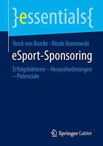 eSport-Sponsoring: Erfolgsfaktoren – Herausforderungen – Potenziale (essentials) (German Edition