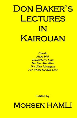 Don Baker's Lectures in Kairouan: Othello, Moby Dick, Huckleberry Finn, the Sun Also Rises, the Glass Menagerie, for Whom the Bell Tolls