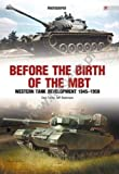 Before the Birth of the MBT: Western Tank Development 1945-1959 (Photosniper)