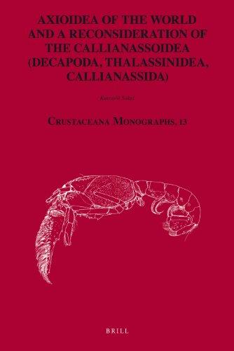 Axioidea of the World and a Reconsideration of the Callianassoidea (Decapoda, Thalassinidea, Callianassida) (Crustaceana Monographs, Band 13)