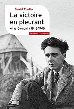 La victoire en pleurant. Alias Caracalla 1943-1946
