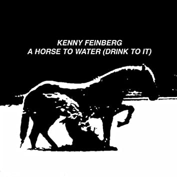 A Horse to Water (Drink to It)
