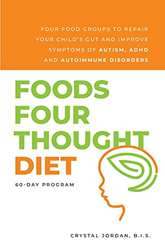 Foods Four Thought Diet: Four Food Groups to Repair Your Child's Gut and Improve Symptoms of Autism, ADHD and Autoimmune Disorders