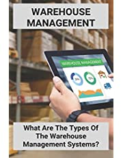Warehouse Management: What Are The Types Of The Warehouse Management Systems?: Warehouse Management Process