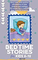 Bedtime Stories for Kids 6-12: Short tales with positive affirmations to help children and toddlers fall asleep fast in bed and have beautiful dreams.