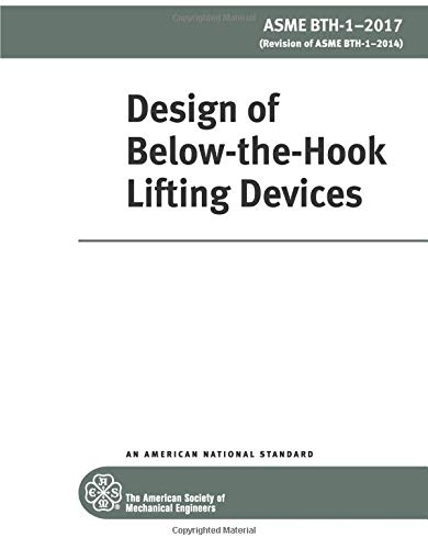 ASME BTH-1-2017: Design of Below-the-Hook Lifting Devices: Design of Below-the-Hook Lifting Devices