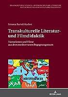 Transkulturelle Literatur- und Filmdidaktik; Narrationen und Filme aus dem mediterranen Begegnungsraum (Transcultural Studies - Interdisciplinary Literature and Hum)