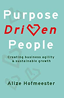 Purpose Driven People: Creating business agility and sustainable growth by [Alize Hofmeester]
