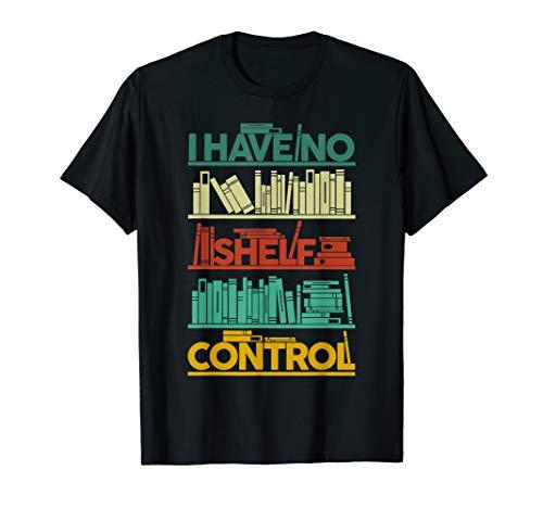 I Have No Shelf Control T-Shirt Books For Life, Funny Books