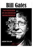 Bill Gates: THE INTERVIEW OF AN AMERICAN ENTREPRENEUR