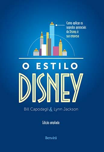O estilo Disney: Como aplicar os segredos gerenciais da Disney à sua empresa