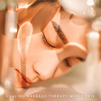 Healing Massage Therapy Music 2019 – New Age Music Mix Created for Spa & Wellness, Perfect Background Songs for Massage & Relaxation