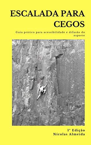 ESCALADA PARA CEGOS: Guia prático para a acessibilidade e difusão do esporte (Portuguese Edition)