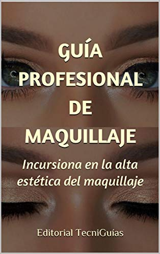 GUÍA PROFESIONAL DE MAQUILLAJE: Incursiona en la alta estética del maquillaje (Cod....