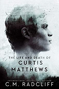 The Life and Death of Curtis Matthews by [C.M. Radcliff]