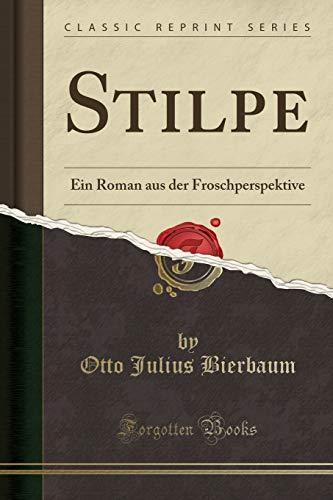 Stilpe: Ein Roman aus der Froschperspektive (Classic Reprint)