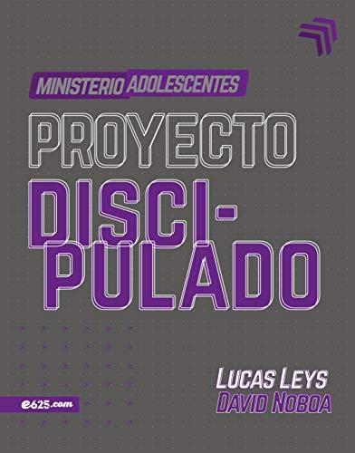 Proyecto Discipulado – Ministerio de Adolescentes (Spanish Edition)