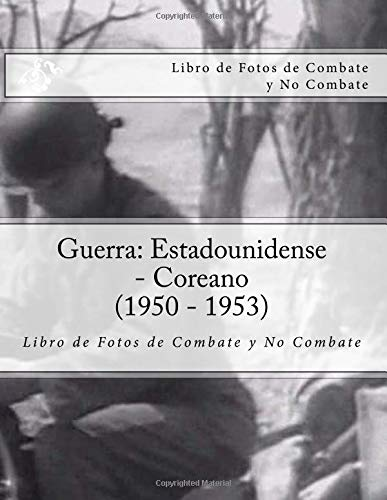 Guerra: Estadounidense - Coreano (1950 - 1953) Libro de Fotos de Combate y No Combate: Edicion de l'era Digital
