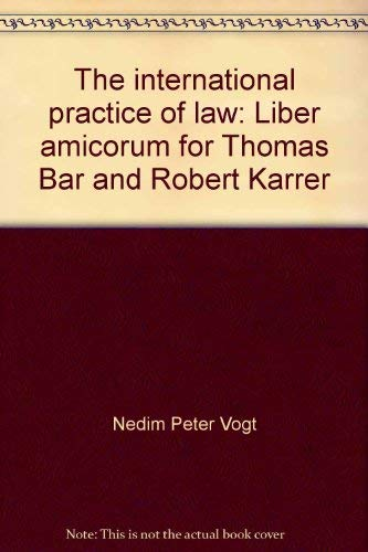 The International Practice of Law: Liber Amicorum for Thomas Bär and Robert Karrer