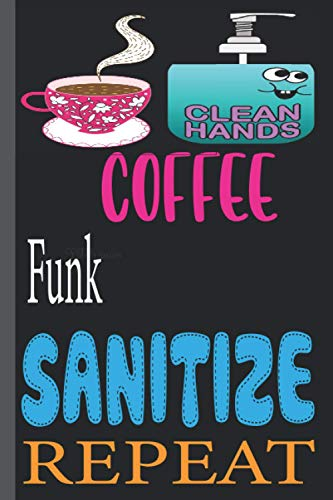 COFFEE Funk SANITIZE REPEAT: funny Lined Notebook Journal 120 Pages - (6 x9 inches) funny gifts for, hand sanitizer, funny gifts for birthday
