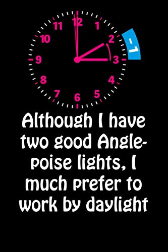 Although I have two good Anglepoise lights, I much prefer to work by daylight: Funny Daylight Saving Time Blank Lined Journal Notebook Gift/ Notebook ... To Write Stories Memory With Her Saving Time