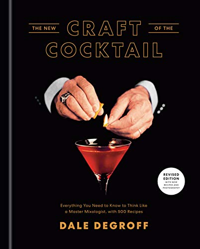 The New Craft of the Cocktail: Everything You Need to Know to Think Like a Master Mixologist, with 500 Recipes