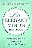 An Elegant Mind's Handbook: Transforming Reaction into Response