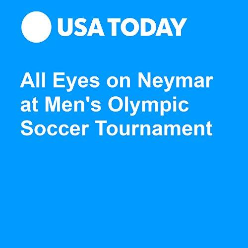 All Eyes on Neymar at Men's Olympic Soccer Tournament audiobook cover art