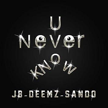 U Never Know (feat. Sando)