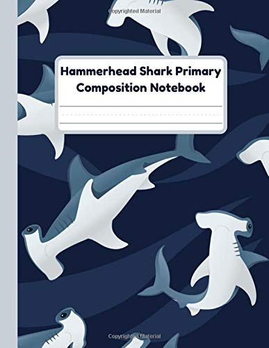 Hammerhead Shark Primary Composition Notebook: Handwriting Practice Paper With Dotted Mid Line And Drawing Space For Grades K-2 | Shark Draw And Write Journal For Kids | 120 Pages | 8.5 x 11 In