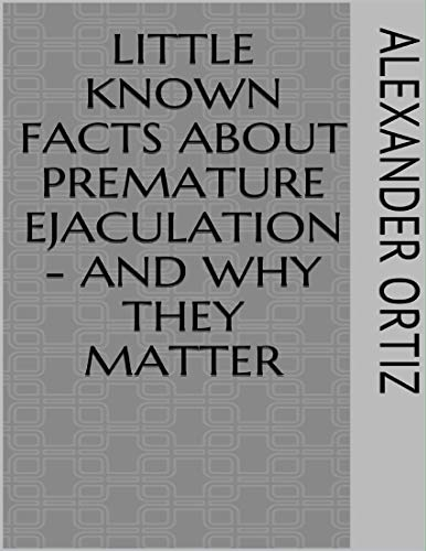 Little Known Facts About Premature Ejaculation - And Why They Matter (English Edition)