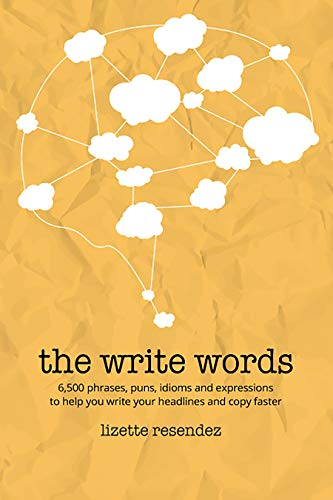 The Write Words: 6,500 phrases, puns, idioms and expressions to help you write your headlines and copy faster