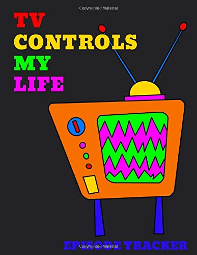 TV Controls My Life Episode Tracker: 50 Page 8.5 x 11 inch 5 programs 32 episodes per page